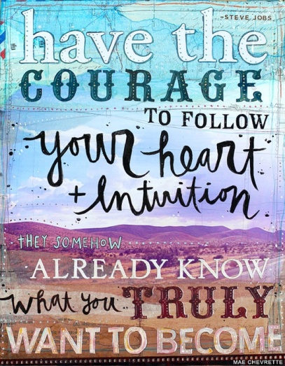 have-the-courage-to-follow-your-heart-intuition-they-somehow-already-know-what-you-truly-want-to-become