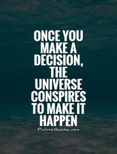 once-you-make-a-decision-the-universe-conspires-to-make-it-happen-quote-1
