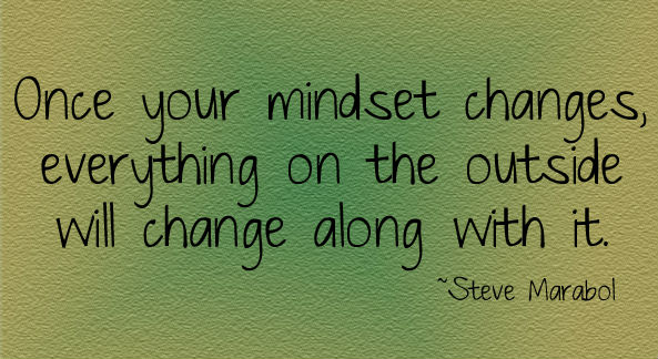 once-you-change-your-mindset-everything-on-the-outside-will-change-with-it