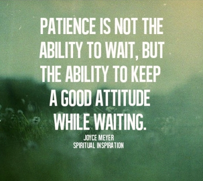 Patience-Is-Not-The-Ability-To-Wait-But-The-Ability-To-Keep-A-Good-Attitude-While-Waiting-Joyce-Meyer